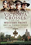 Victoria Crosses on the Western Front - 1917 to Third Ypres: 27th January 1917 to 27th July 1917