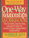 One-Way Relationships Workbook: The 12-Week, Step-By-Step, Interactive for Recovery from Codependent Relationships