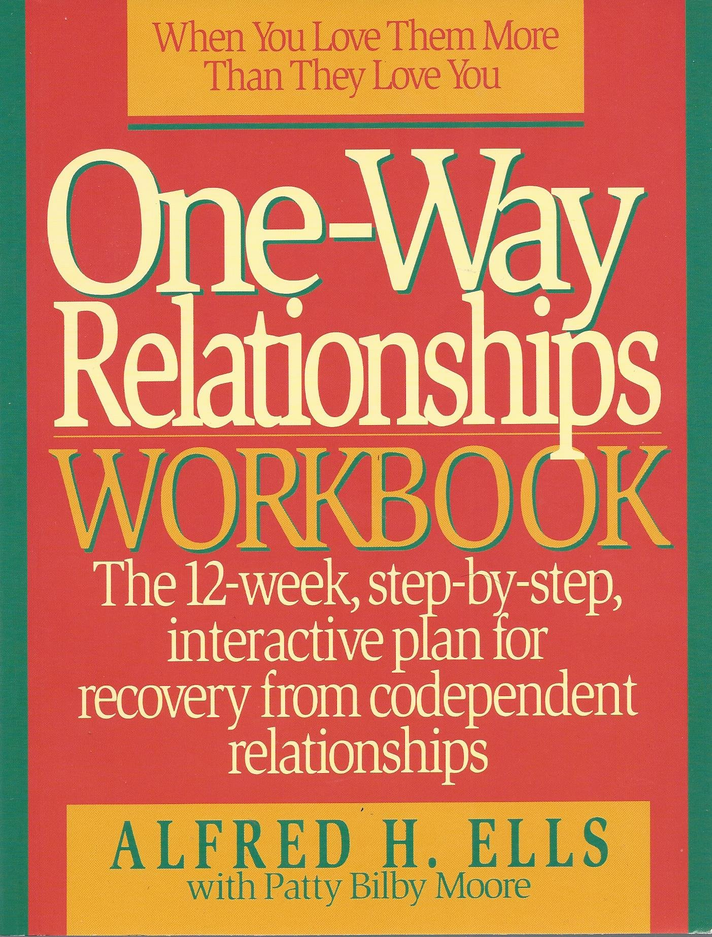 One-Way Relationships Workbook: The 12-Week, Step-By-Step, Interactive for  Recovery from Codependent Relationships: Alfred Ells: 9780840734129:  Amazon.com: ...