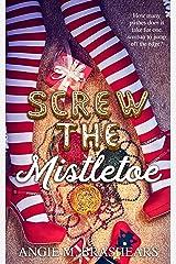 Screw The Mistletoe: A Christmas Novella Kindle Edition
