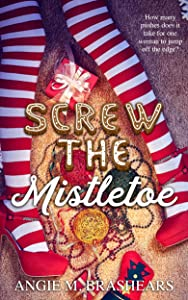 Screw The Mistletoe: A Christmas Novella