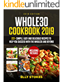 Whole 30 cookbook 2019: 222+Simple, Easy and Delicious Recipes to  Help You Succeed with the Whole30  and Beyond (Including Pictures)