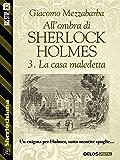All'ombra di Sherlock Holmes - 3. La casa maledetta (Sherlockiana)