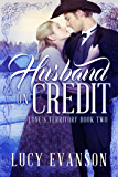 Husband on Credit: A Western Historical Romance (Love's Territory Book 2)