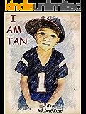 I Am Tan