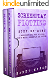 Screenplay Plotting: Step-by-Step | 2 Manuscripts in 1 Book | Essential Movie Plot, TV Script Plot and Screenplay Plot Writing Tricks Any Writer Can Learn (Writing Best Seller 10)