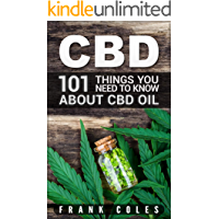 CBD: 101 Things You Need To Know About CBD Oil (English Edition)