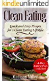 Clean Eating Quick and Easy Recipes for a Clean Eating Lifestyle: 14-Day Eating Plan Included