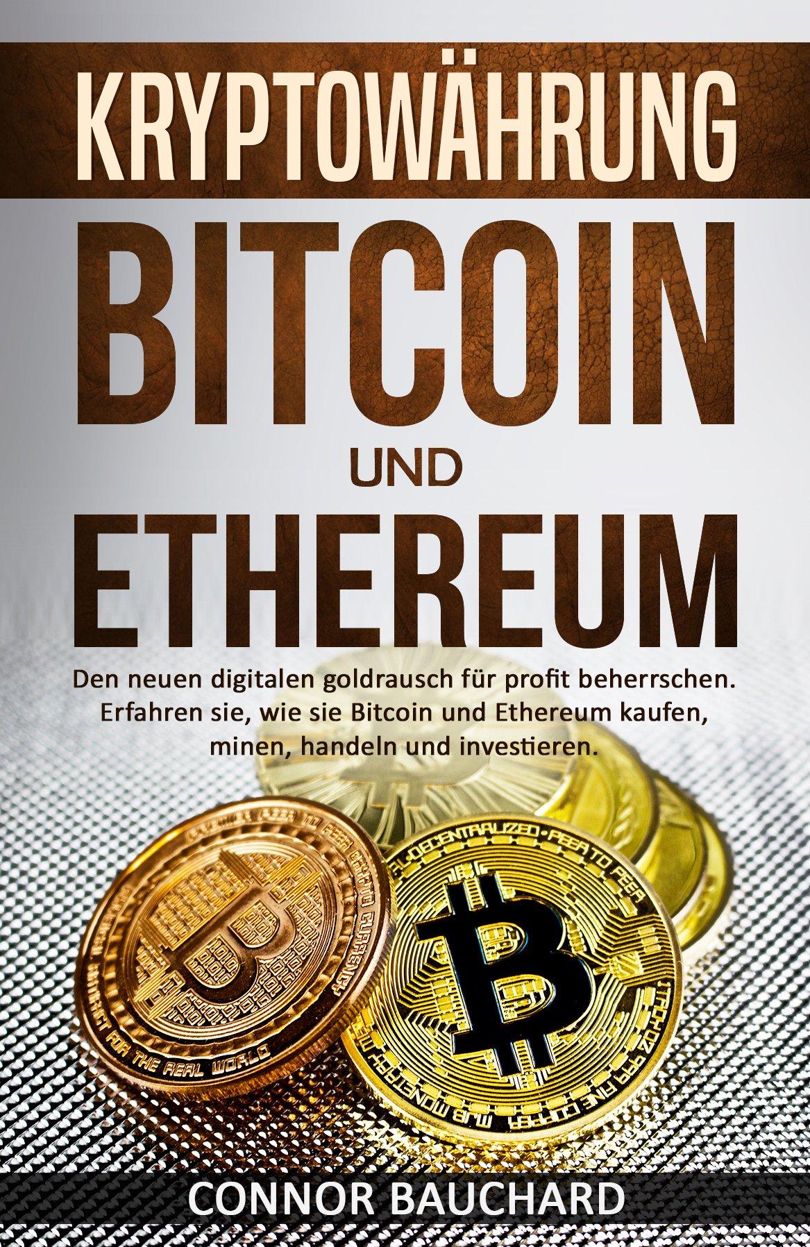Kryptowährung  Bitcoin And Ethereum  Den Neuen Digitalen Goldrausch Für Profit Beherrschen. Erfahren Sie Wie Sie Bitcoin And Ethereum Kaufen Minen Handeln Und Investieren.