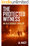 The Protected Witness: An Alex Booker Thriller