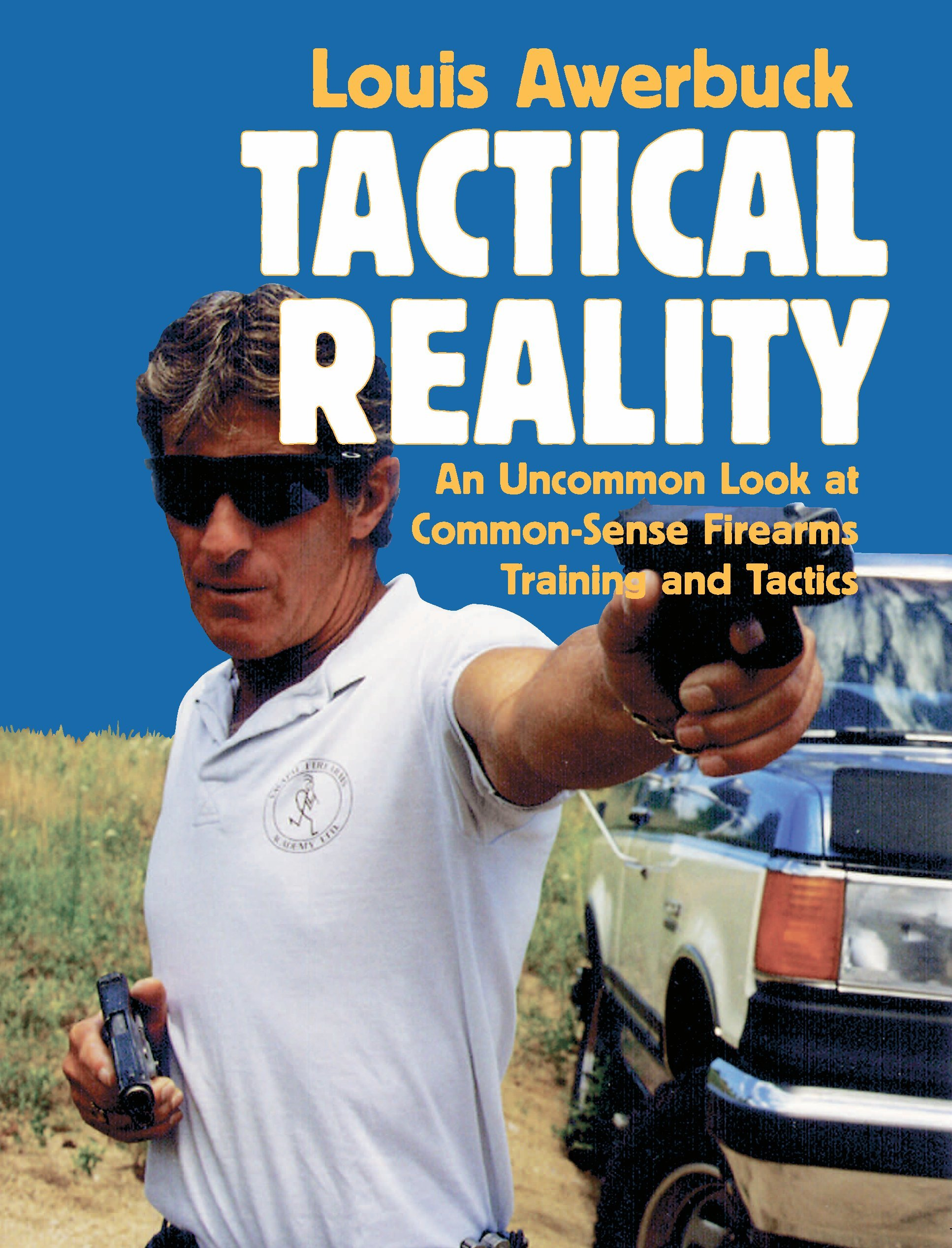 Tactical Reality: An Uncommon Look at Common-Sense Firearms Training and Tactics (English Edition)