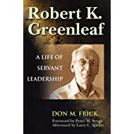 Robert K. Greenleaf: A Life of Servant Leadership