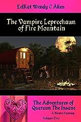 The Vampire Leprechaun of Fire Mountain: A Bizarre Fantasy (The Adventures of Quaraun The Insane Book 5) Kindle Edition