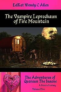 The Vampire Leprechaun of Fire Mountain: A Bizarre Fantasy (The Adventures of Quaraun The Insane Book 5)