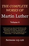 The Complete Works of Martin Luther: Volume 6, Sermons 115-126