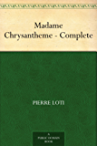 Madame Chrysantheme - Complete (English Edition)