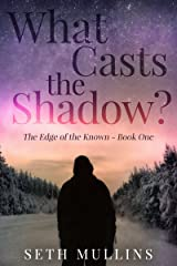 What Casts the Shadow? (The Edge of the Known Book 1) Kindle Edition