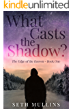 What Casts the Shadow? (The Edge of the Known Book 1)