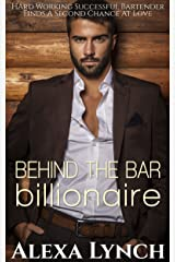 Behind The Bar Billionaire: Hard Working Successful Bartender Finds A Second Chance At Love Kindle Edition