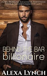 Behind The Bar Billionaire: Hard Working Successful Bartender Finds A Second Chance At Love