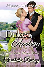 Regency Romance: The Duke's Apology: A Sweet Regency Romance (Love at Morley Mills Book 1)