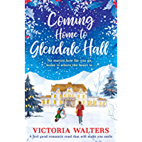 Coming Home to Glendale Hall: The heart warming, emotional Christmas romance that everyone is falling in love with!