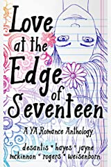 Love at the Edge of Seventeen: A YA Romance Anthology Kindle Edition