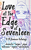 Love at the Edge of Seventeen: A YA Romance Anthology