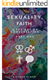 Sexuality, Faith, & the Art of Conversation: Part One