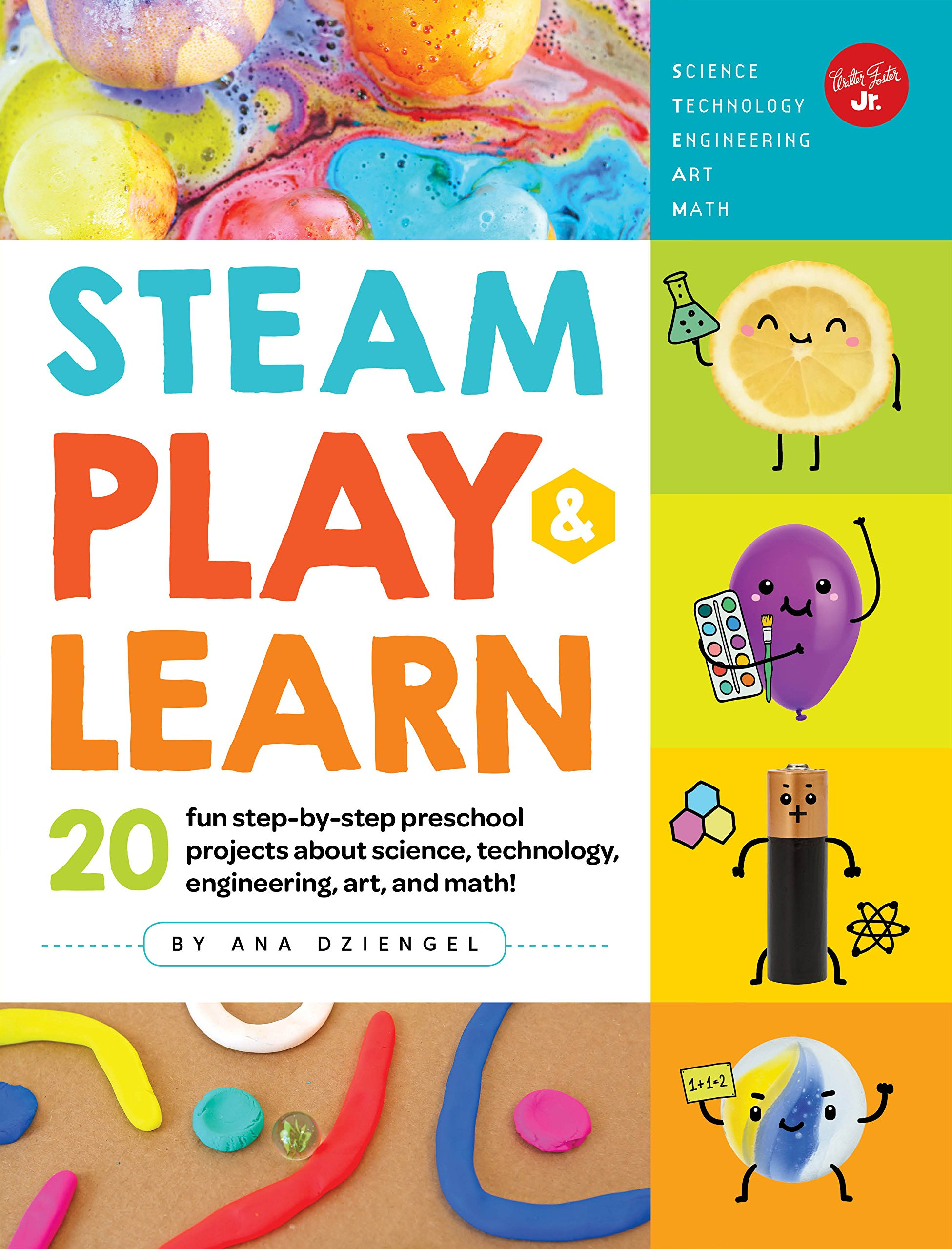 STEAM Play & Learn: 20 fun step-by-step preschool projects about science, technology, engineering, arts, and math!