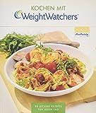 Kochen mit Weight Watchers: 90 leckere Rezepte für jeden Tag nach dem ProPoints® Plan