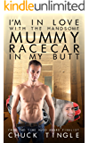 I'm In Love With The Handsome Mummy Racecar In My Butt