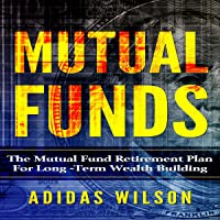 Mutual Funds: The Mutual Fund Retirement Plan for Long-Term Wealth Building