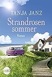 Strandrosensommer: Liebesroman Neuerscheinung 2018 (German Edition)