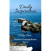 Daily Inspiration: From Kathy Henn (Positive Feelings Series Book 22) (English Edition)