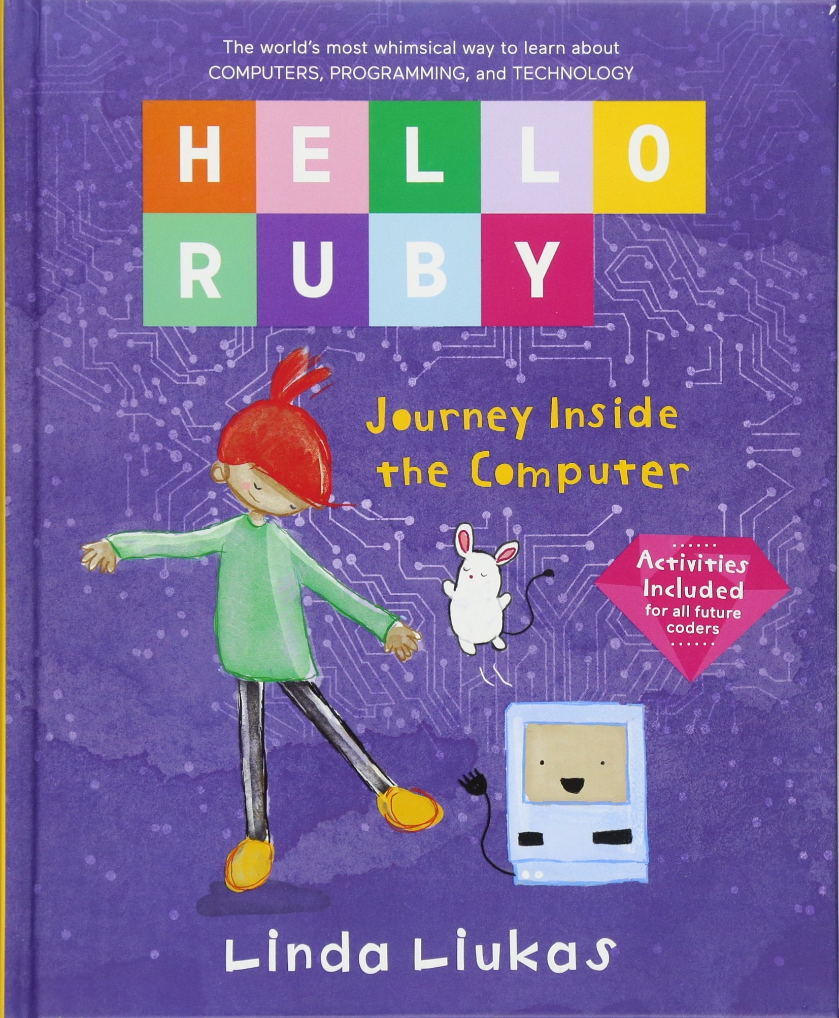 Hello Ruby Journey Inside The Computer Linda Liukas 9781250065322 Code And Circuit Board Background Illustration Books