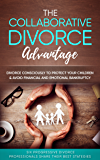 The Collaborative Divorce Advantage: Divorce Consciously to Protect Your Children and Avoid Financial and Emotional Bankruptcy