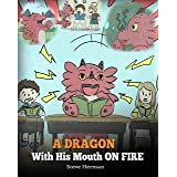 A Dragon With His Mouth On Fire: Teach Your Dragon To Not Interrupt. A Cute Children Story To Teach Kids Not To Interrupt or