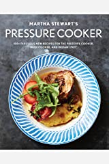 Martha Stewart's Pressure Cooker: 100+ Fabulous New Recipes for the Pressure Cooker, Multicooker, and Instant Pot® : A Cookbook Paperback