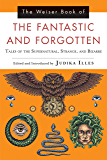 The Weiser Book of the Fantastic and Forgotten: Tales of the Supernatural, Strange, and Bizarre