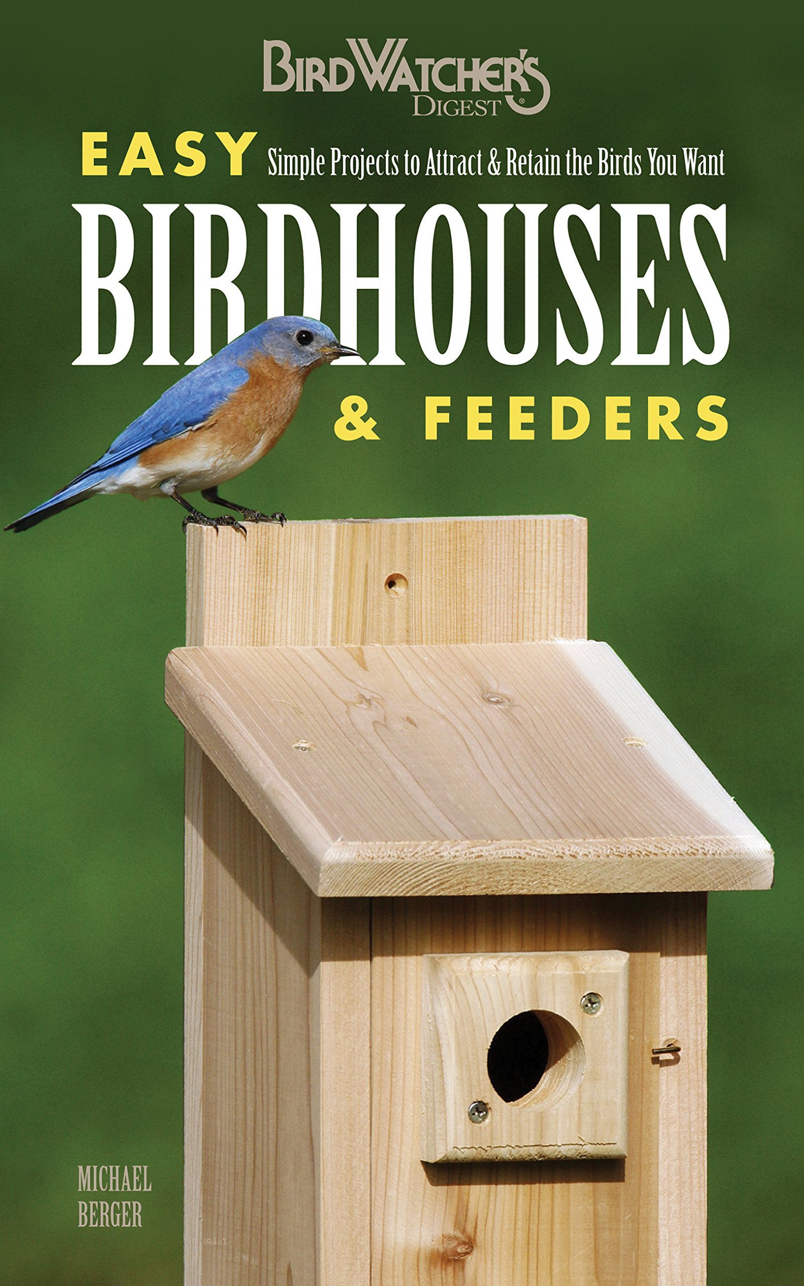 Easy Birdhouses & Feeders: Simple Projects to Attract & Retain the Birds You Want (Birdwatcher's Digest)