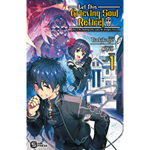 Let This Grieving Soul Retire! Woe is the Weakling Who Leads the Strongest Party Vol. 1 (light novel)