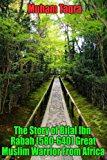 The Story of Bilal Ibn Rabah (580-640) Great Muslim Warrior From Africa