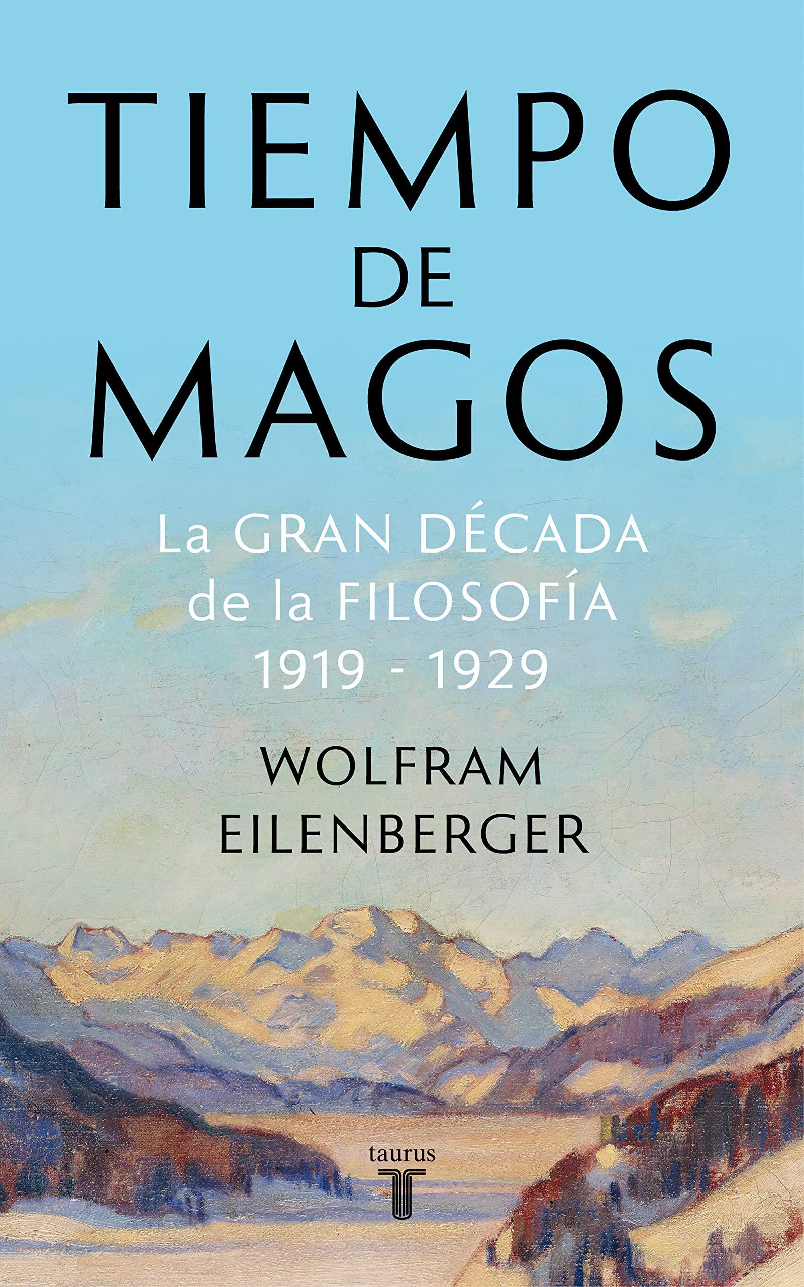 Tiempo de magos: La gran década de la filosofía: 1919-1929