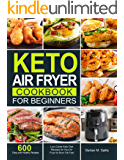 Keto Air Fryer Cookbook for Beginners: 600 Easy and Healthy Low-Carbs Keto Diet Recipes for Your Air Fryer to Burn Fat…