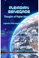 Pleiadian Renegade: Thoughts of Higher Magnitude (Logbooks of the League of Light Book 2) Kindle Edition