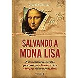 Salvando a Mona Lisa: A extraordinária operação para proteger o Louvre e seus tesouros da invasão nazista