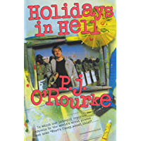 """Holidays in Hell: In Which Our Intrepid Reporter Travels to the World's Worst Places and Asks, """"What's Funny About This?"""" (O'Rourke, P. J.)"""