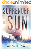 Point of No Return: A Post-Apocalyptic Ice Age Survival Thriller Series (Surrender the Sun Book 3)