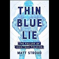 Thin Blue Lie: The Failure of High-Tech Policing (English Edition)